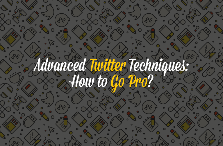 Advanced Twitter Techniques: How to Go Pro? – Part 1