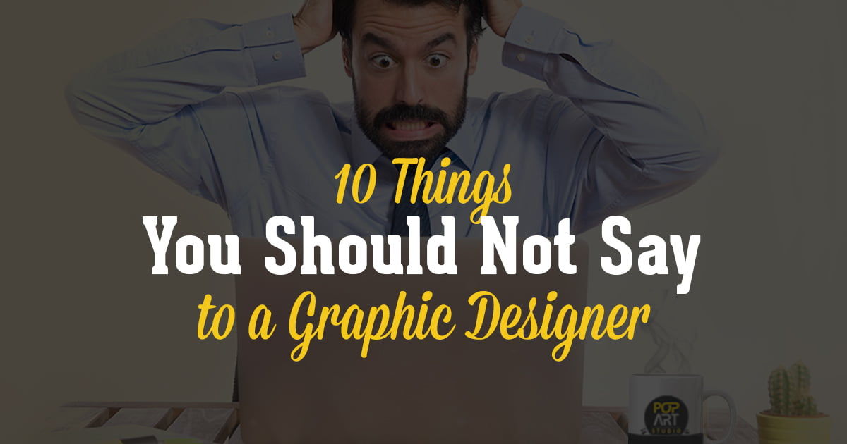 10 things you should not say to a graphic designer
