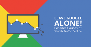 Leave Google alone: Possible Causes of Search Traffic Decline