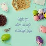Ideje za ukrašavanje uskršnjih jaja