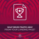What drives traffic away from your landing page