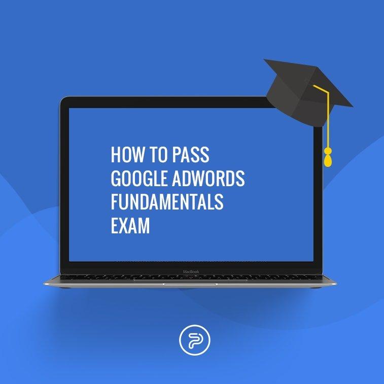 How to pass Google AdWords Fundamentals Exam