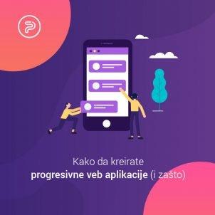 Kako da kreirate progresivne veb aplikacije (i zašto)
