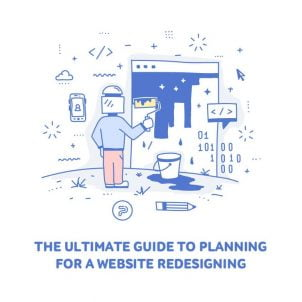 The ultimate guide to planning for a website redesigning