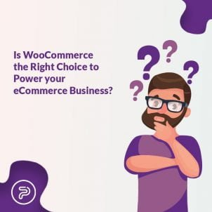 Is WooCommerce the Right Choice for your eCommerce Business?