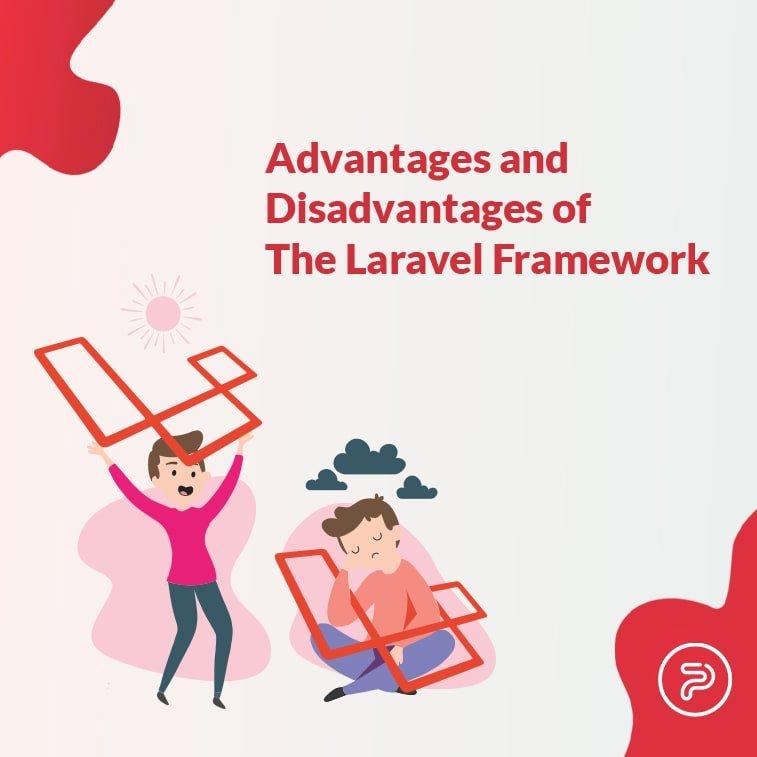 Advantages and Disadvantages of The Laravel Framework