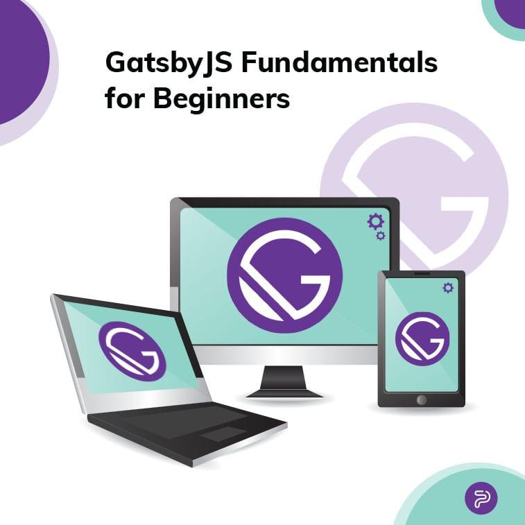 GatsbyJS Fundamentals for Beginners
