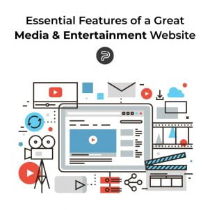 Essential Features of a Great Media & Entertainment Website