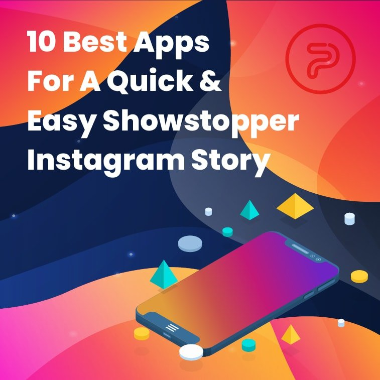 10 Best Apps For A Quick & Easy Showstopper Instagram Story