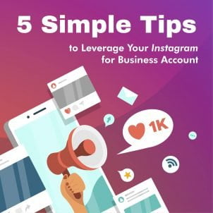 5 Simple Tips to Leverage Your Instagram for Business Account