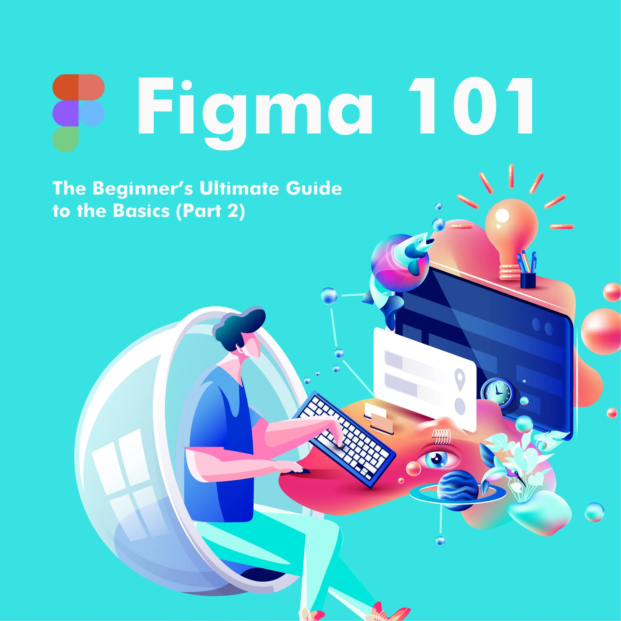 Figma 101 – The Beginner's Ultimate Guide to the Basics (Part 2)