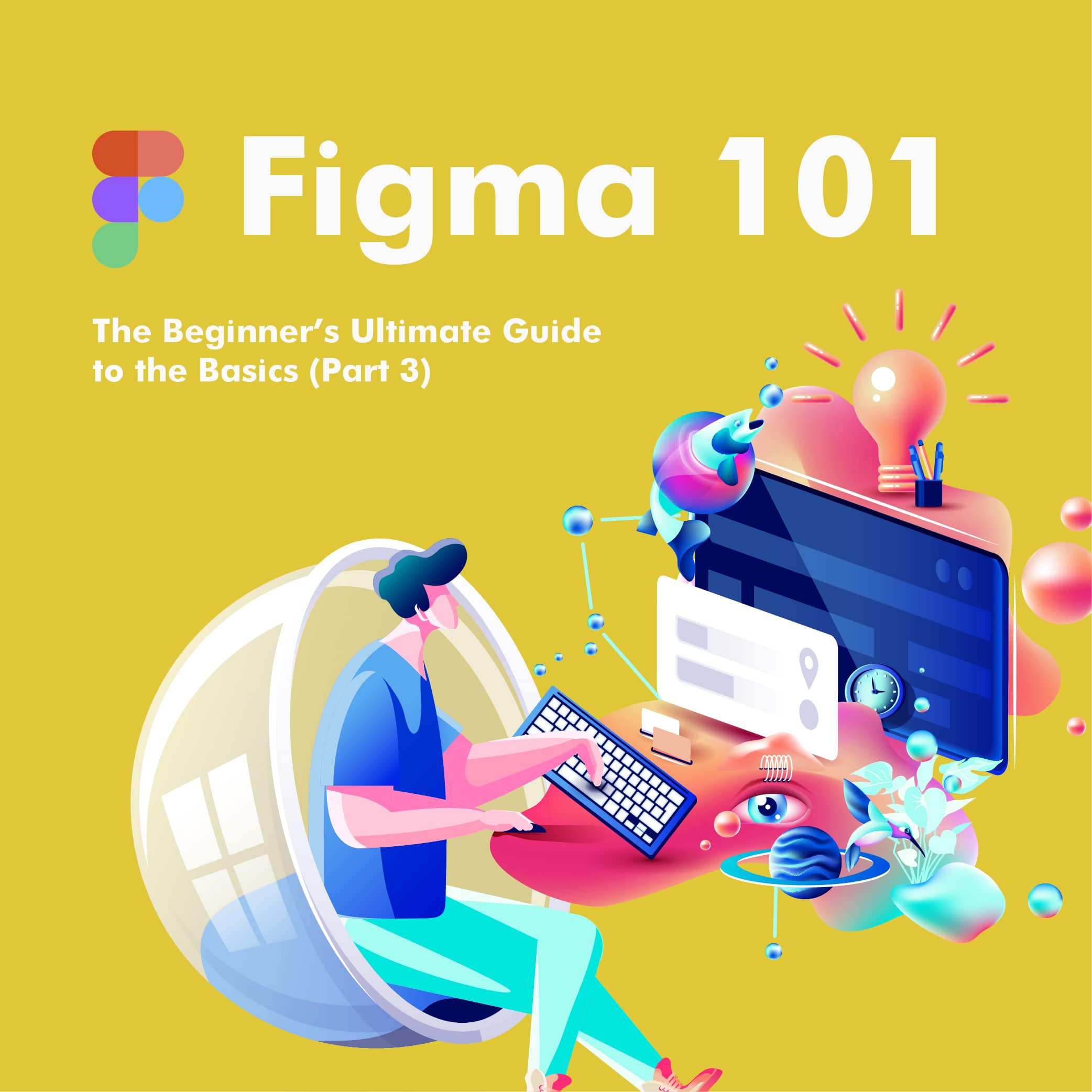 Figma 101 – The Beginner's Ultimate Guide to the Basics (Part 3)