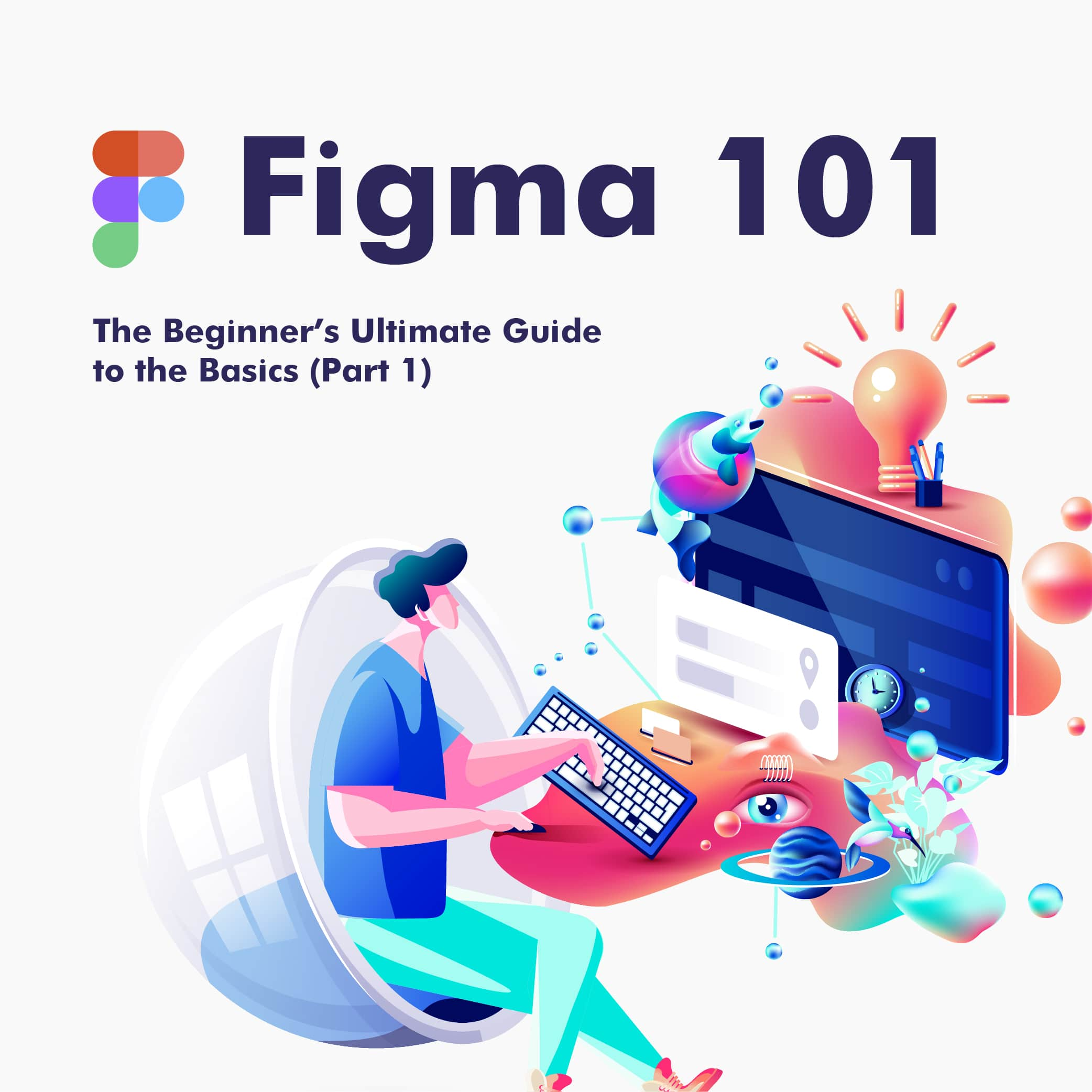 Figma 101 – The Beginner's Ultimate Guide to the Basics (Part 1)
