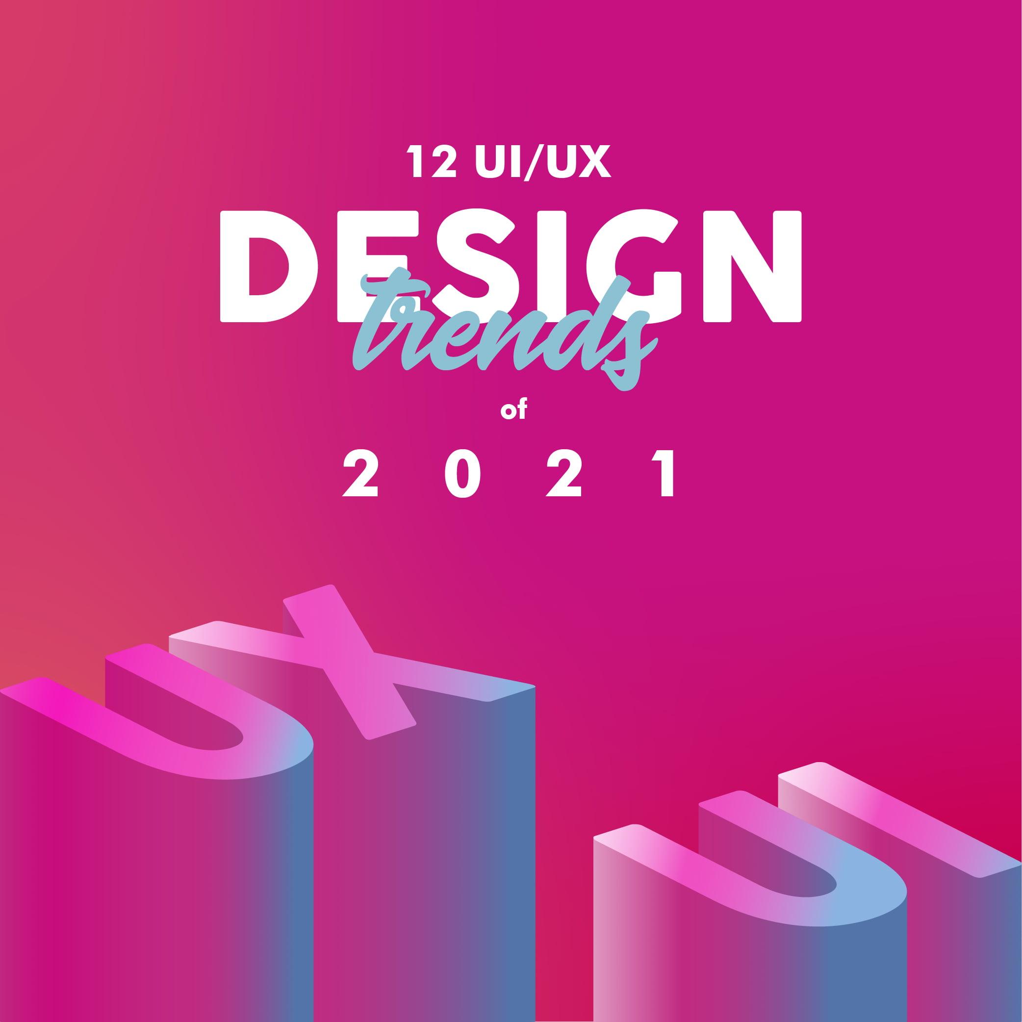 12 Superior UX/UI Design Trends To Dominate In 2021