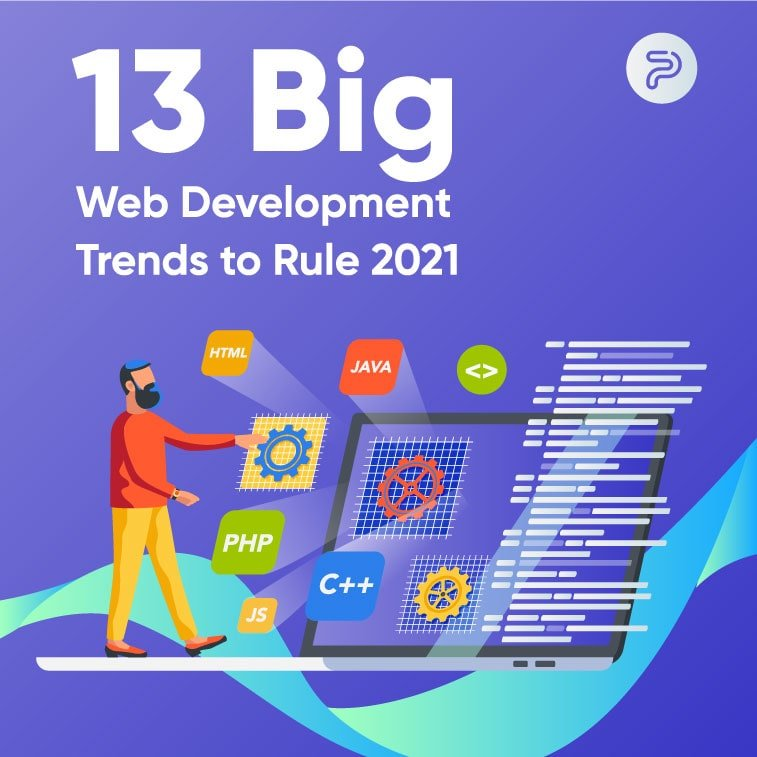 13 Big Web Development Trends to Rule 2021