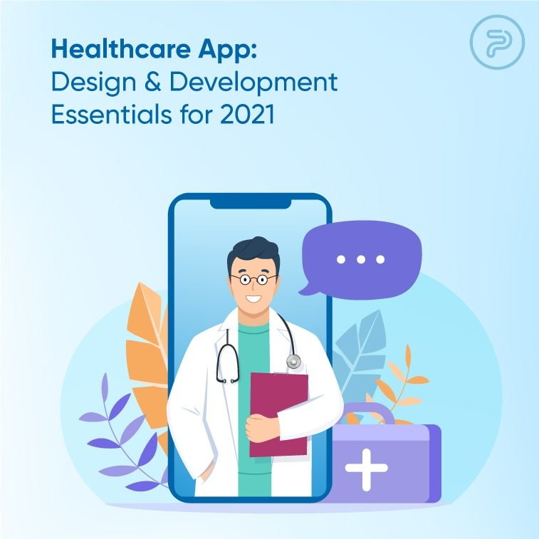 Healthcare App: Design & Development Essentials for 2021
