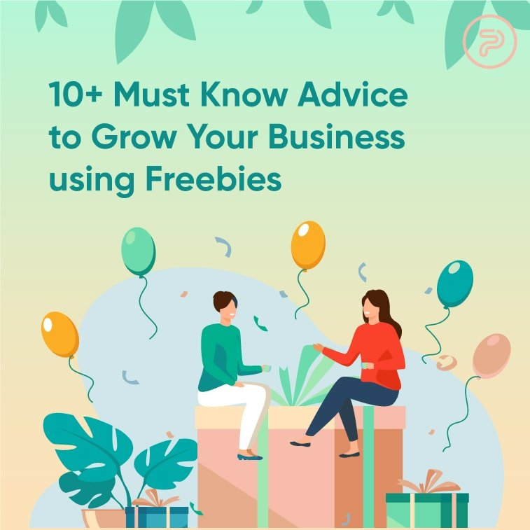 10+ Must Know Advice to Grow Your Business using Freebies
