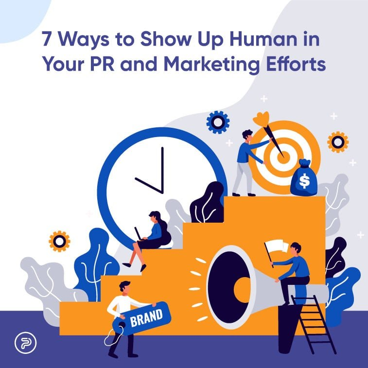 549117 Ways to Show Up Human in Your PR and Marketing Efforts