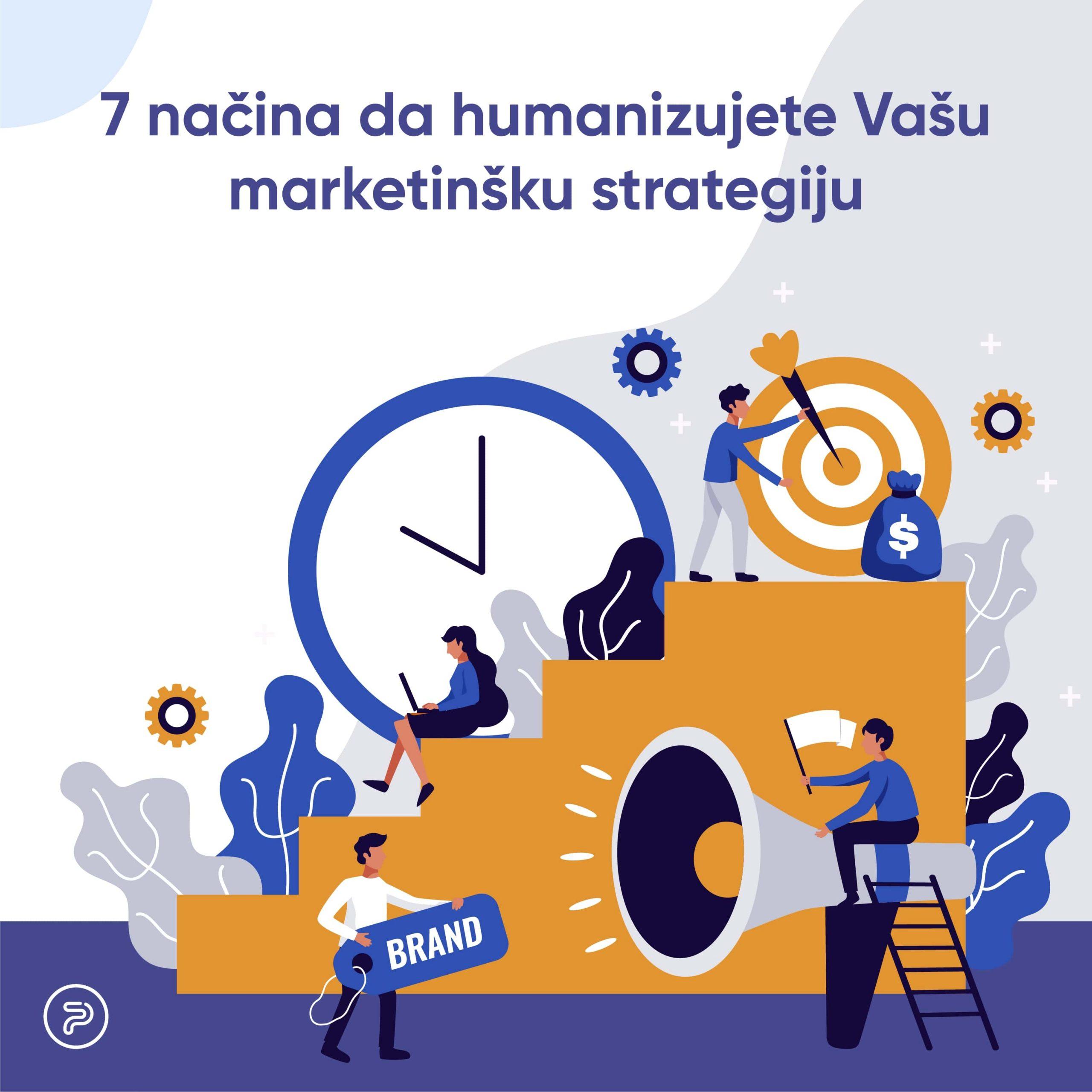 7 načina da humanizujete Vašu marketinšku strategiju