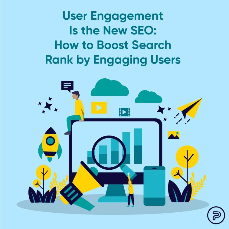 User Engagement Is the New SEO: How to Boost Search Rank by Engaging Users