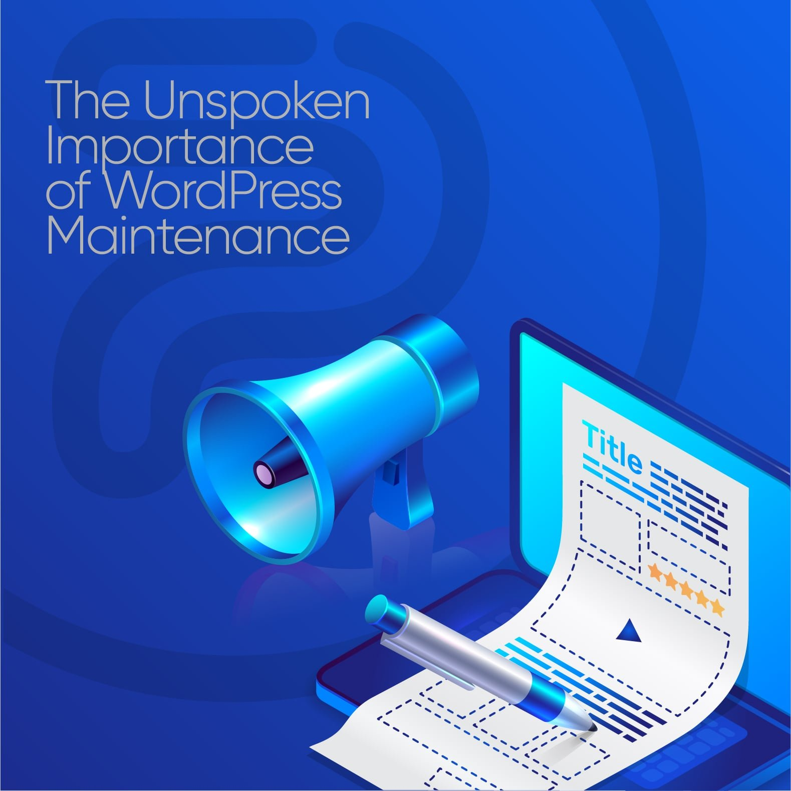 The Unspoken Importance of WordPress Maintenance