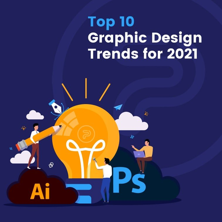 Top 10 Graphic Design Trends for 2021