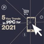 5 Key Trends in PPC for 2021