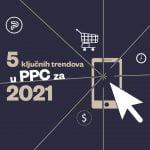 5 ključnih trendova u oglašavanju po kliku (PPC) za 2021.
