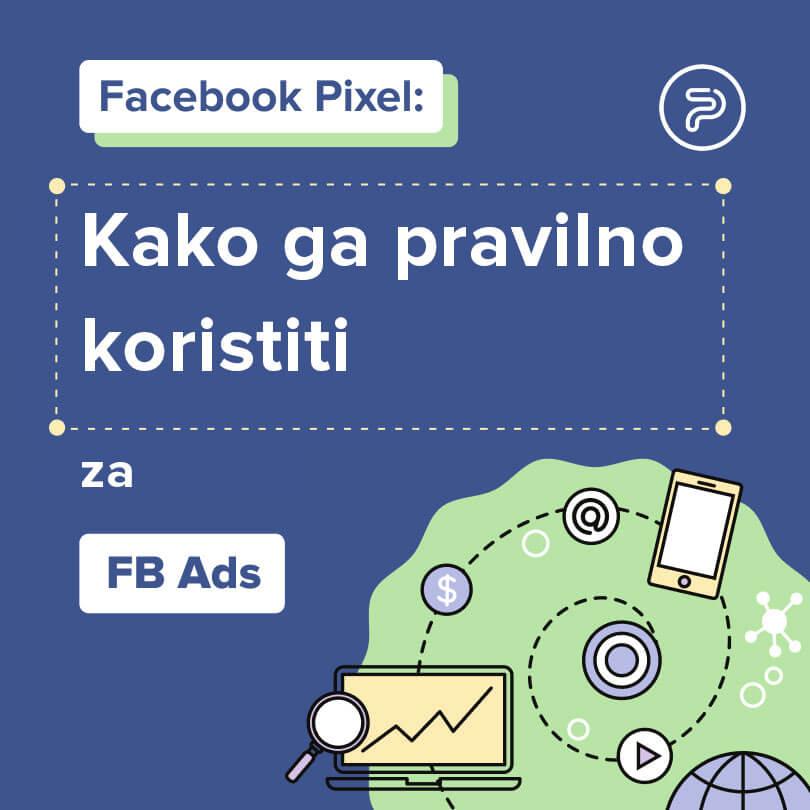 Šta je Facebook Pixel i kako ga pravilno koristiti za FB reklame?