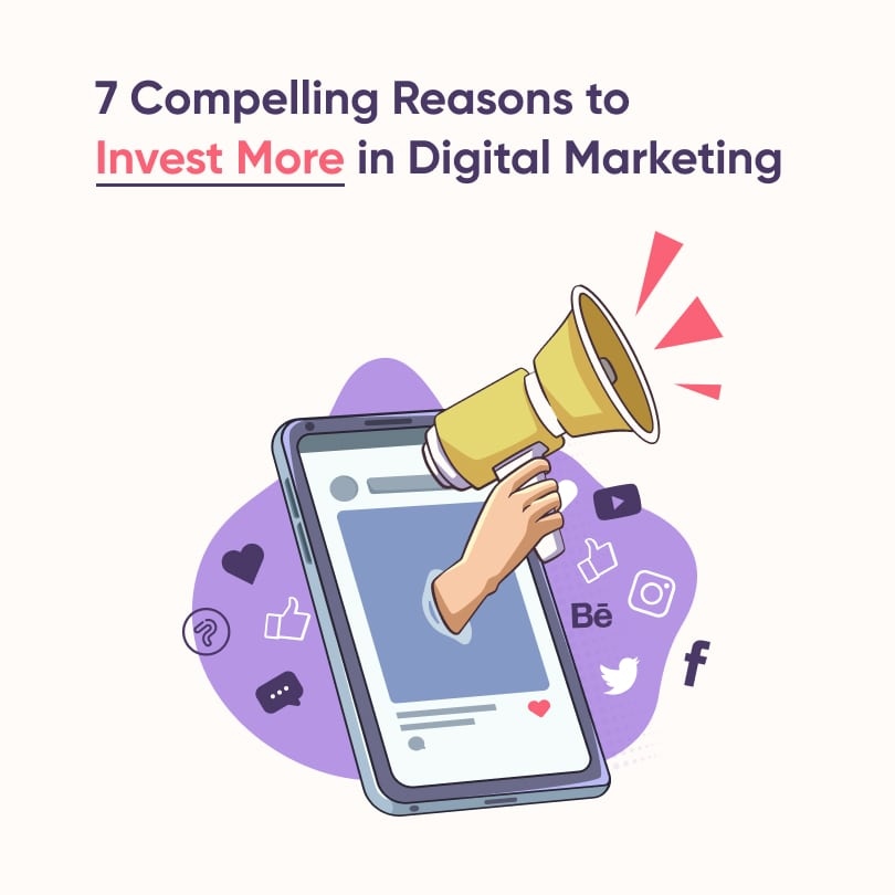7 Compelling Reasons to Invest More in Digital Marketing