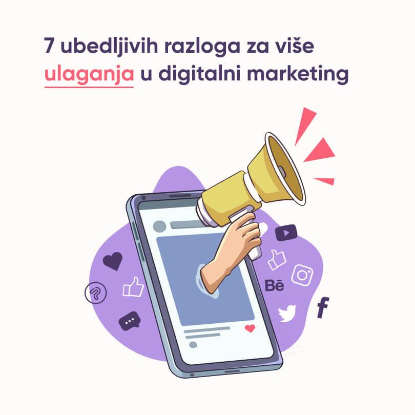 7 ubedljivih razloga za više ulaganja u digitalni marketing