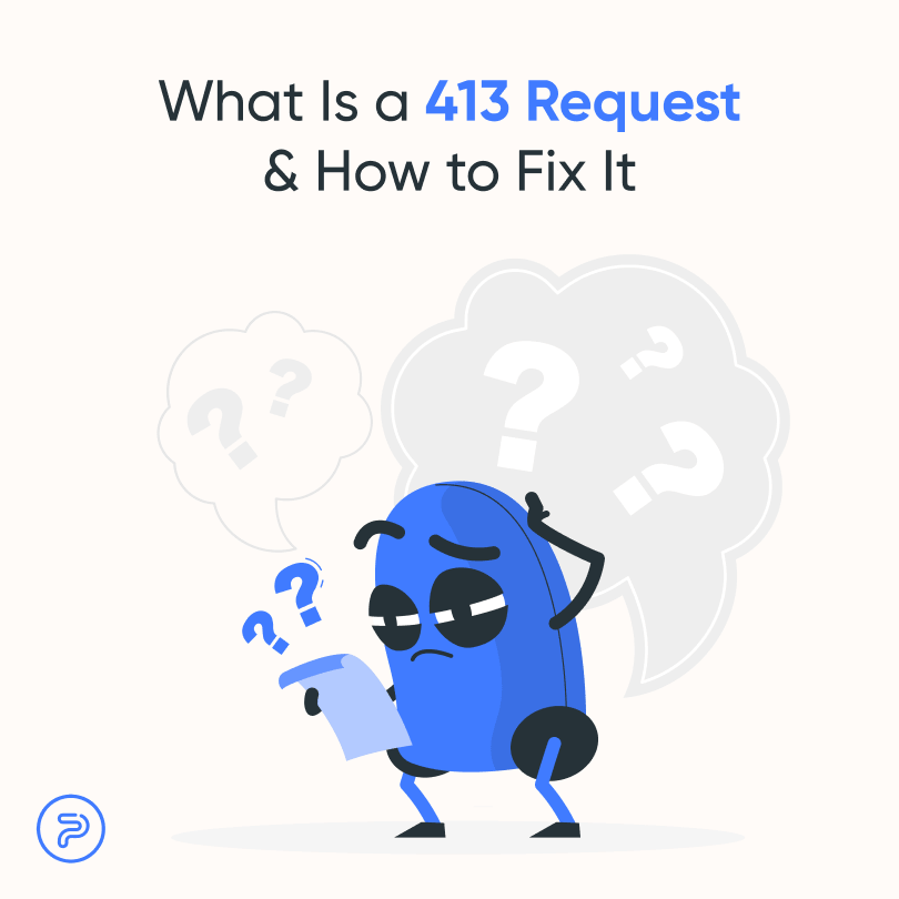 What Is a 413 Request Entity Too Large Error & How to Fix It