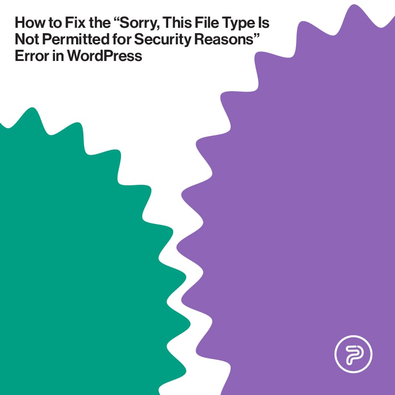 """57495How to Fix the """"Sorry, This File Type Is Not Permitted for Security Reasons"""" Error in WordPress"""