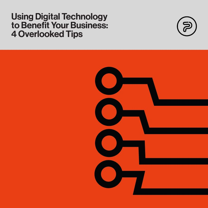 Using Digital Technology to Benefit Your Business: 4 Overlooked Tips